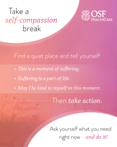 Infographic: Take a self-compassion break. Find a quiet place and tell yourself: This is a moment of suffering. Suffering is a part of life. May I be kind to myself in this moment. Then take action. Ask yourself what you need right now - and do it!